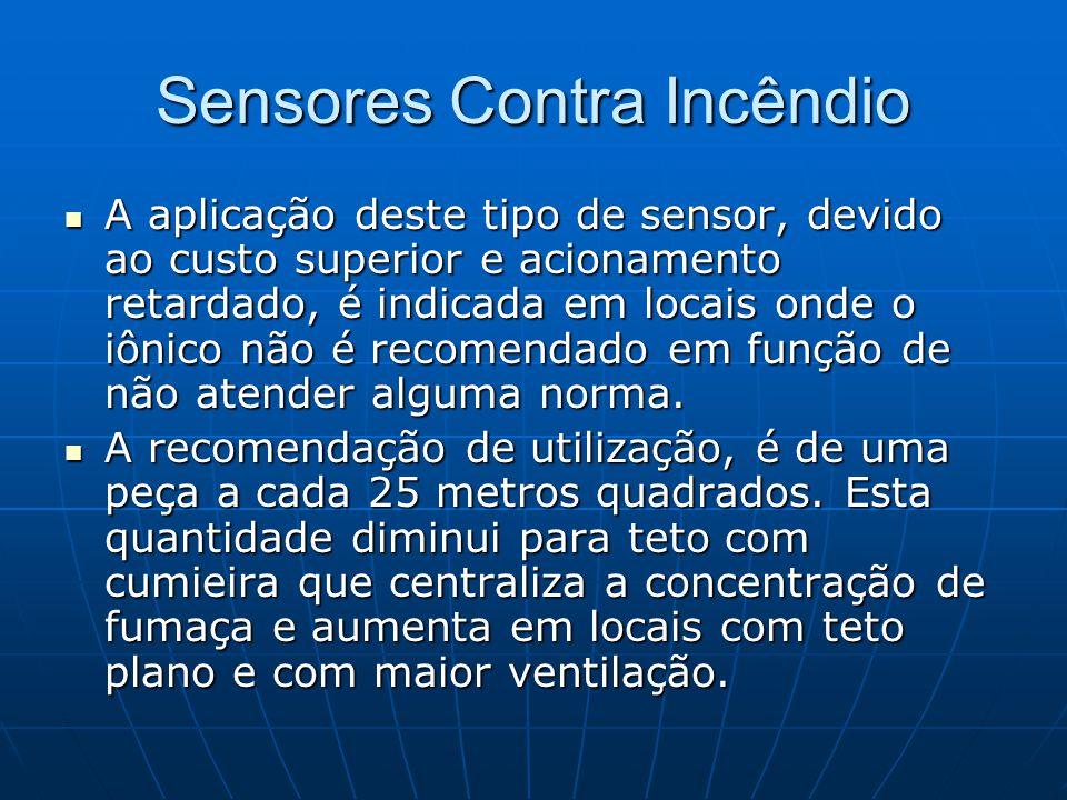 Sensores Contra Incêndio A aplicação deste tipo de sensor, devido ao custo superior e acionamento retardado, é indicada em locais onde o iônico não é