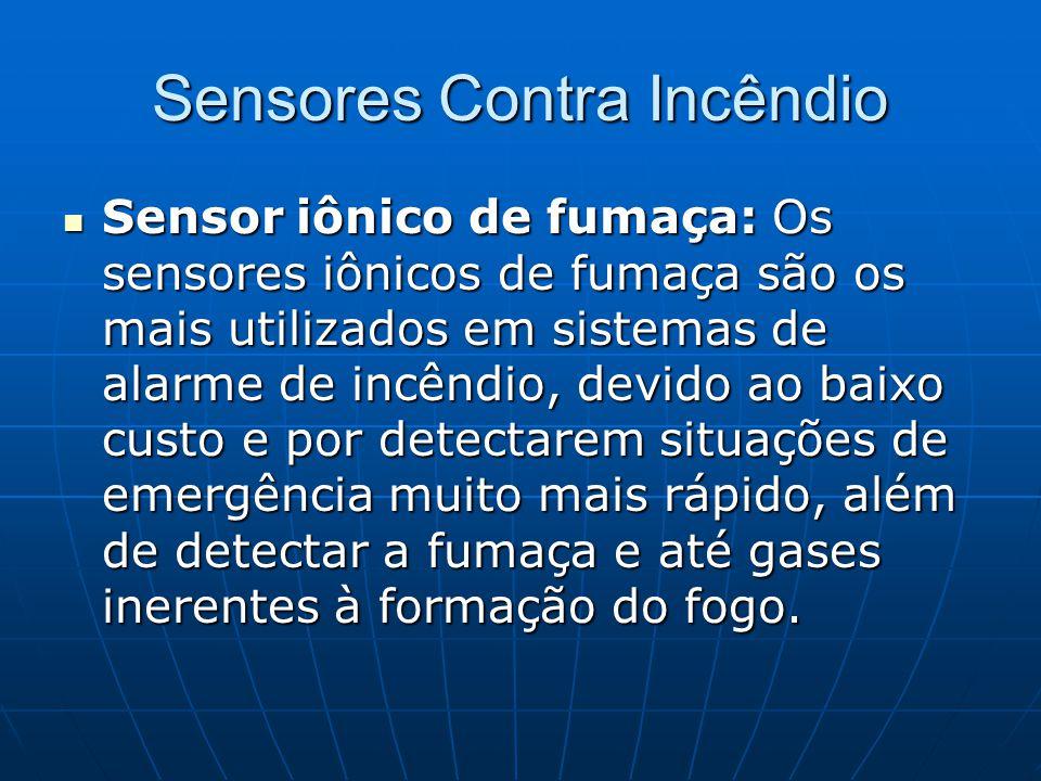 Sensores Contra Incêndio Sensor iônico de fumaça: Os sensores iônicos de fumaça são os mais utilizados em sistemas de alarme de incêndio, devido ao ba
