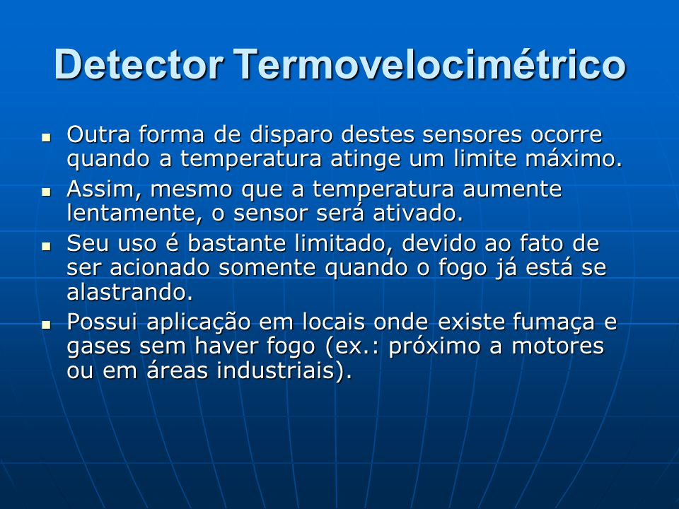 Detector Termovelocimétrico Outra forma de disparo destes sensores ocorre quando a temperatura atinge um limite máximo. Outra forma de disparo destes
