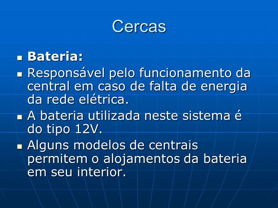 Cercas Bateria: Bateria: Responsável pelo funcionamento da central em caso de falta de energia da rede elétrica. Responsável pelo funcionamento da cen