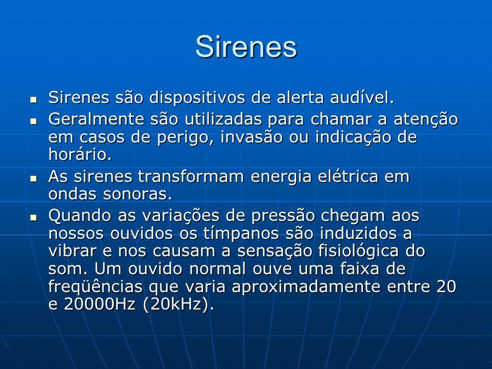Sirenes Sirenes são dispositivos de alerta audível. Sirenes são dispositivos de alerta audível. Geralmente são utilizadas para chamar a atenção em cas