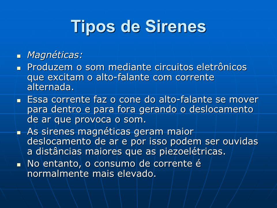 Tipos de Sirenes Magnéticas: Magnéticas: Produzem o som mediante circuitos eletrônicos que excitam o alto-falante com corrente alternada. Produzem o s