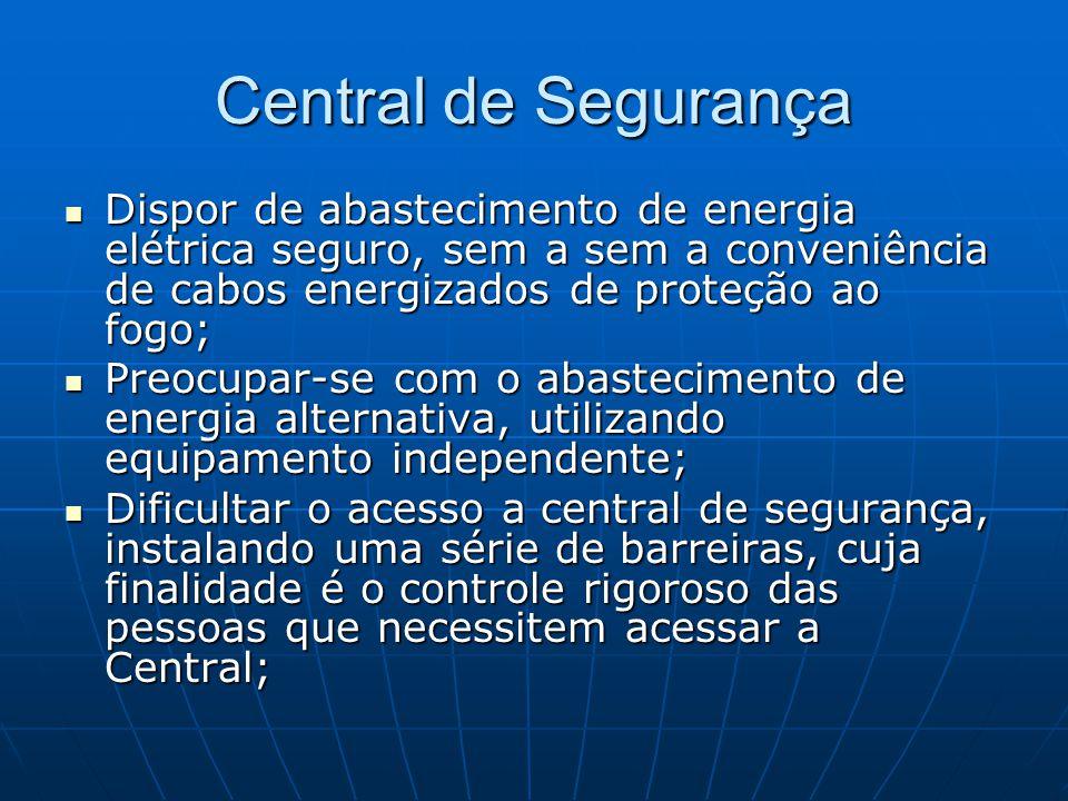 Central de Segurança Dispor de abastecimento de energia elétrica seguro, sem a sem a conveniência de cabos energizados de proteção ao fogo; Dispor de