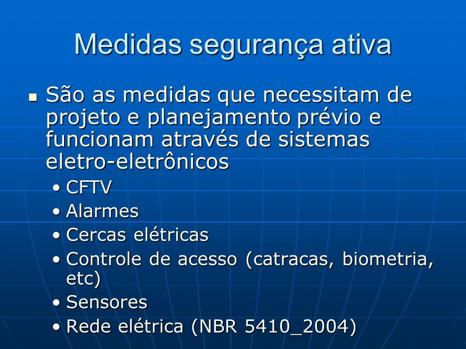 Medidas segurança ativa São as medidas que necessitam de projeto e planejamento prévio e funcionam através de sistemas eletro-eletrônicos São as medid