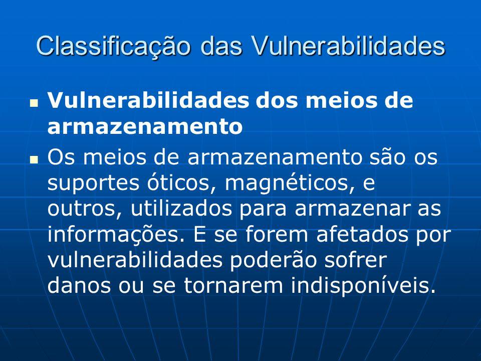 Classificação das Vulnerabilidades Vulnerabilidades dos meios de armazenamento Os meios de armazenamento são os suportes óticos, magnéticos, e outros,