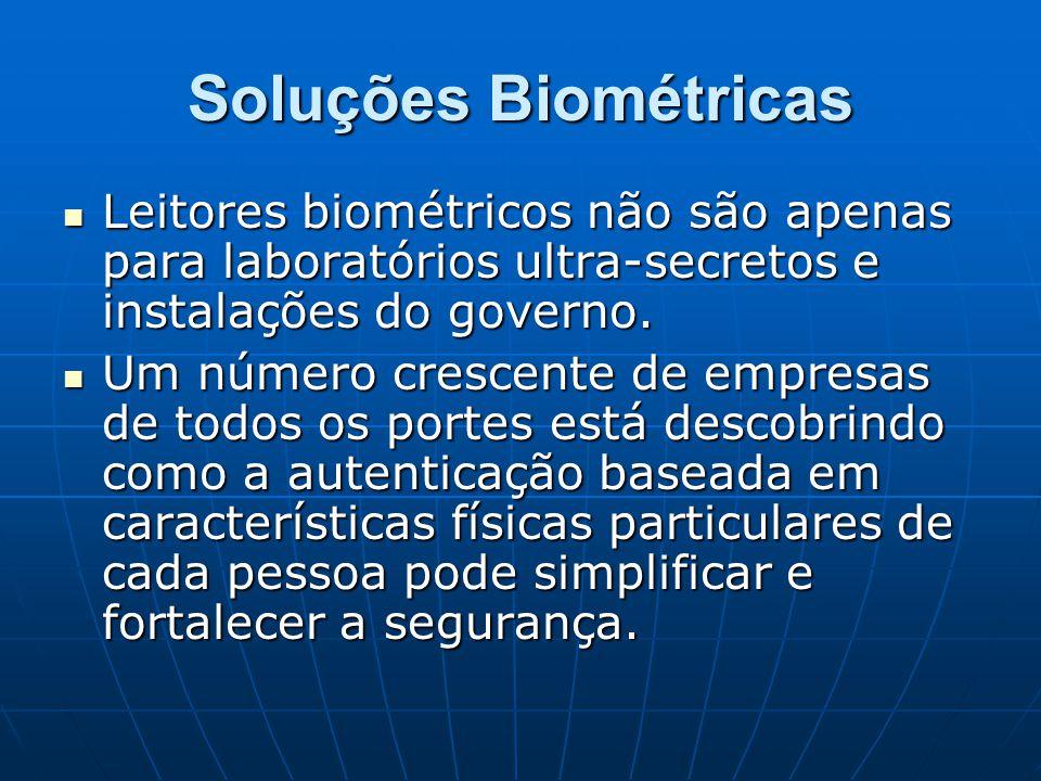 Soluções Biométricas Leitores biométricos não são apenas para laboratórios ultra-secretos e instalações do governo. Leitores biométricos não são apena