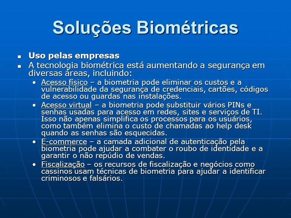 Soluções Biométricas Uso pelas empresas Uso pelas empresas A tecnologia biométrica está aumentando a segurança em diversas áreas, incluindo: A tecnolo