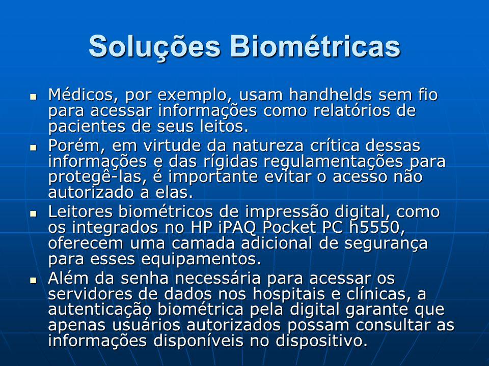 Soluções Biométricas Médicos, por exemplo, usam handhelds sem fio para acessar informações como relatórios de pacientes de seus leitos. Médicos, por e