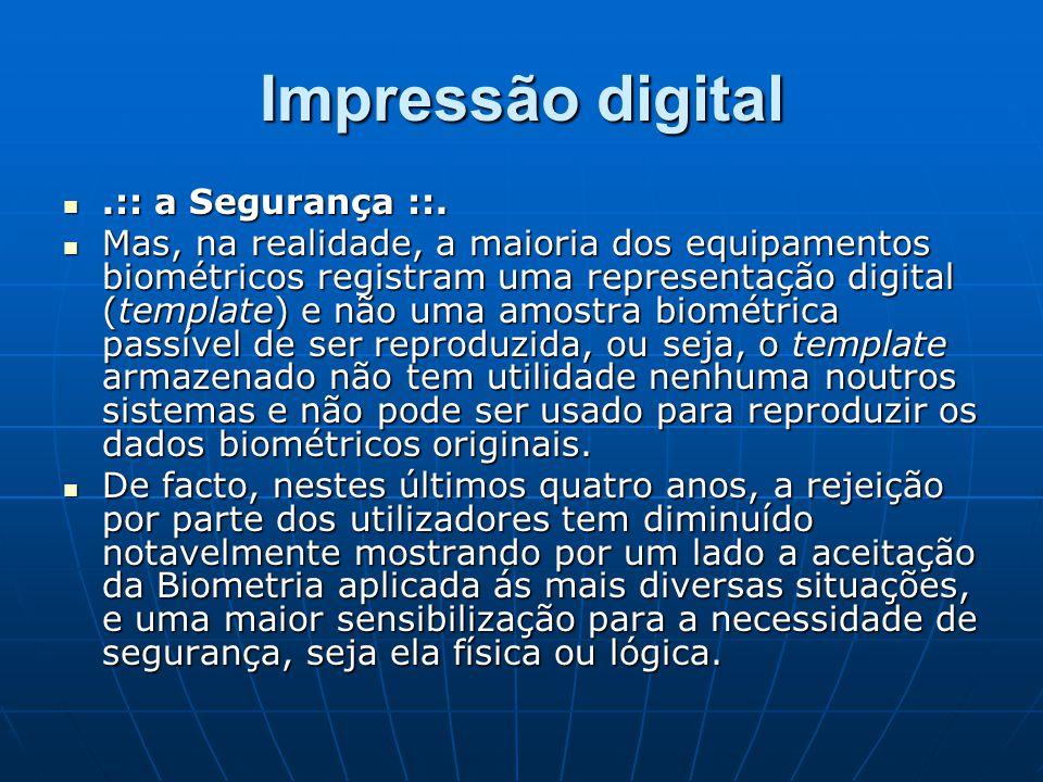 Impressão digital.:: a Segurança ::..:: a Segurança ::. Mas, na realidade, a maioria dos equipamentos biométricos registram uma representação digital