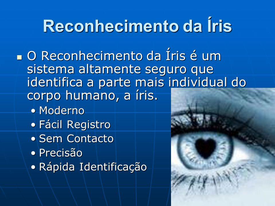 Reconhecimento da Íris O Reconhecimento da Íris é um sistema altamente seguro que identifica a parte mais individual do corpo humano, a íris. O Reconh
