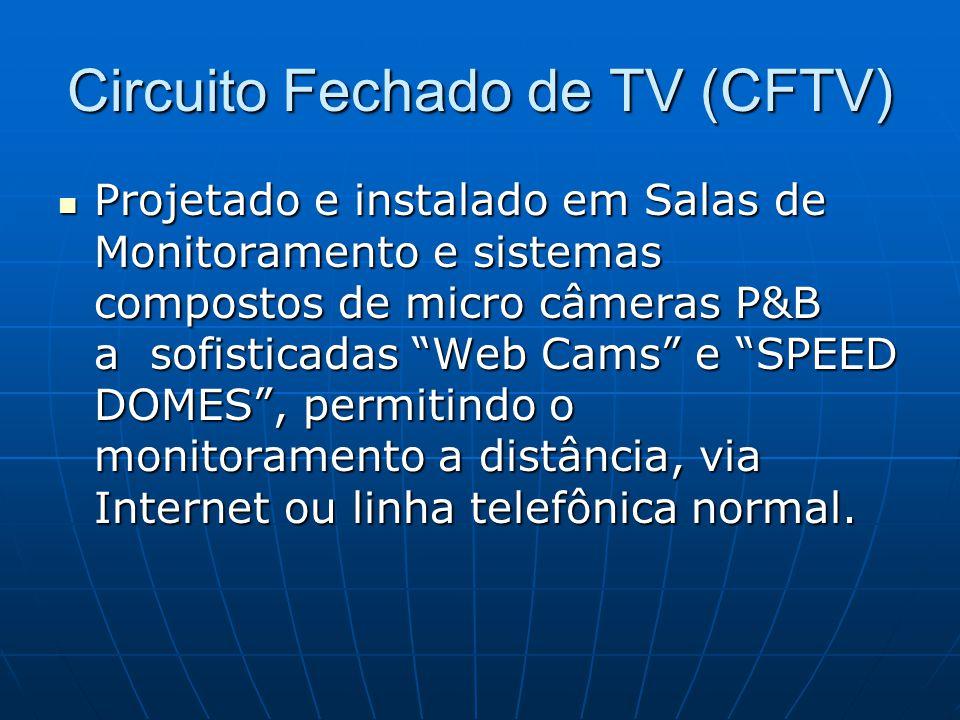 """Circuito Fechado de TV (CFTV) Projetado e instalado em Salas de Monitoramento e sistemas compostos de micro câmeras P&B a sofisticadas """"Web Cams"""" e """"S"""