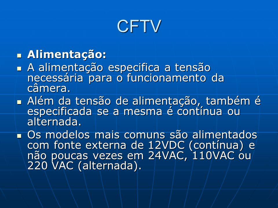 CFTV Alimentação: Alimentação: A alimentação especifica a tensão necessária para o funcionamento da câmera. A alimentação especifica a tensão necessár