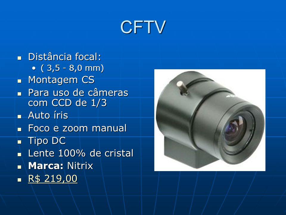 CFTV Distância focal: Distância focal: ( 3,5 - 8,0 mm)( 3,5 - 8,0 mm) Montagem CS Montagem CS Para uso de câmeras com CCD de 1/3 Para uso de câmeras c