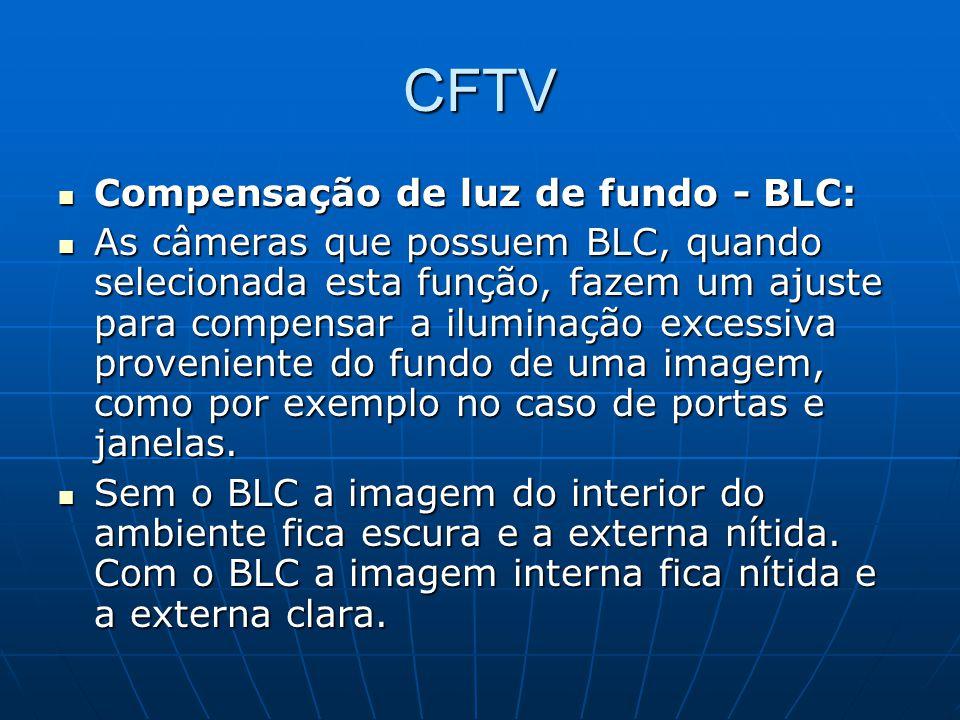 CFTV Compensação de luz de fundo - BLC: Compensação de luz de fundo - BLC: As câmeras que possuem BLC, quando selecionada esta função, fazem um ajuste