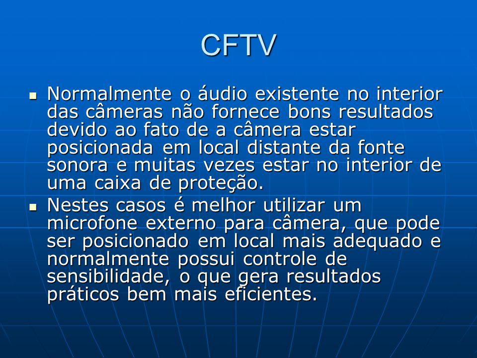 CFTV Normalmente o áudio existente no interior das câmeras não fornece bons resultados devido ao fato de a câmera estar posicionada em local distante