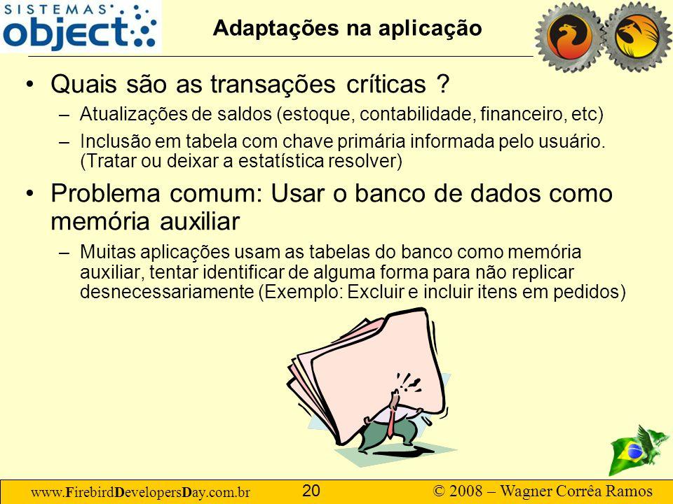 www.FirebirdDevelopersDay.com.br © 2008 – Wagner Corrêa Ramos 20 Adaptações na aplicação Quais são as transações críticas ? –Atualizações de saldos (e