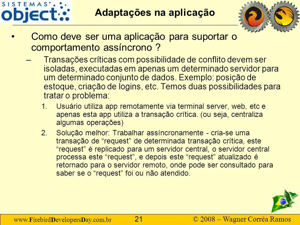 www.FirebirdDevelopersDay.com.br © 2008 – Wagner Corrêa Ramos 21 Adaptações na aplicação Como deve ser uma aplicação para suportar o comportamento ass