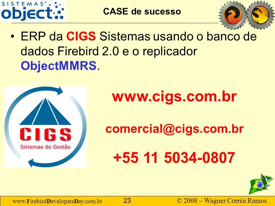 www.FirebirdDevelopersDay.com.br © 2008 – Wagner Corrêa Ramos 23 CASE de sucesso ERP da CIGS Sistemas usando o banco de dados Firebird 2.0 e o replica