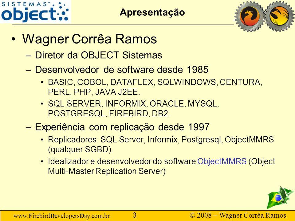 www.FirebirdDevelopersDay.com.br © 2008 – Wagner Corrêa Ramos 3 Apresentação Wagner Corrêa Ramos –Diretor da OBJECT Sistemas –Desenvolvedor de softwar