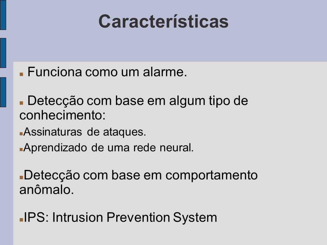 Características Funciona como um alarme. Detecção com base em algum tipo de conhecimento: Assinaturas de ataques. Aprendizado de uma rede neural. Dete