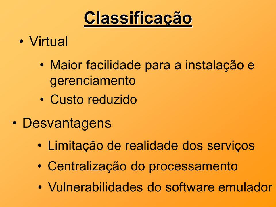 VirtualClassificação Maior facilidade para a instalação e gerenciamento Custo reduzido Desvantagens Limitação de realidade dos serviços Centralização