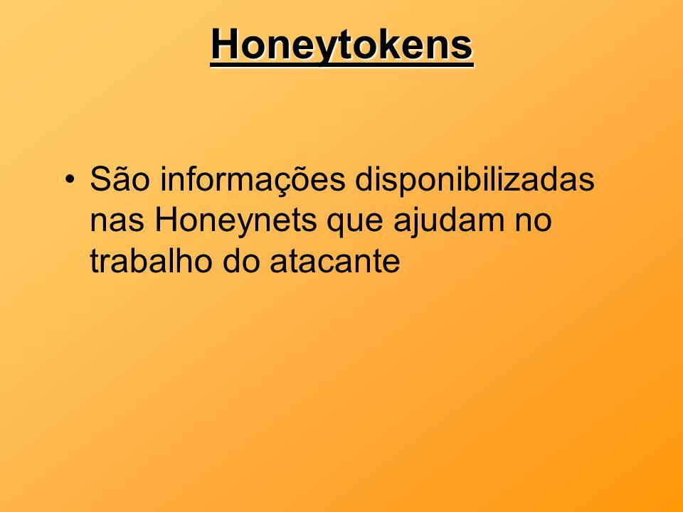 Honeytokens São informações disponibilizadas nas Honeynets que ajudam no trabalho do atacante