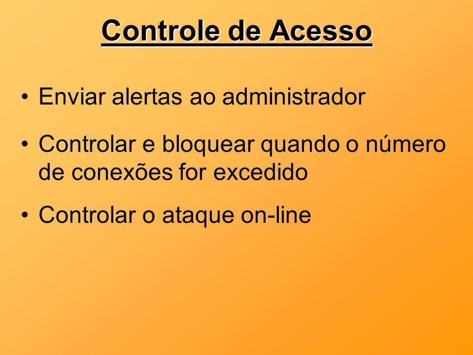 Controle de Acesso Enviar alertas ao administrador Controlar e bloquear quando o número de conexões for excedido Controlar o ataque on-line