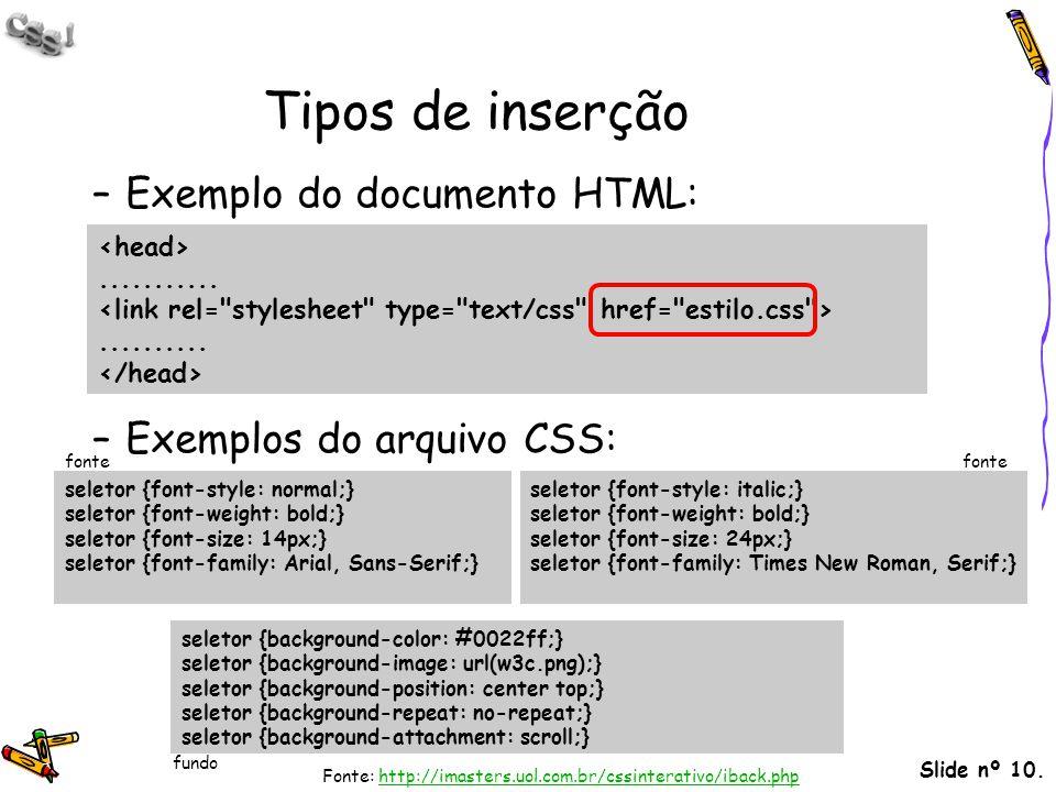 Slide nº 10. Tipos de inserção –Exemplo do documento HTML: –Exemplos do arquivo CSS:..................... seletor {font-style: normal;} seletor {font-