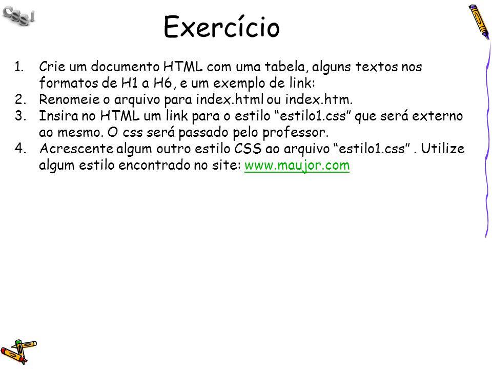 Exercício 1.Crie um documento HTML com uma tabela, alguns textos nos formatos de H1 a H6, e um exemplo de link: 2.Renomeie o arquivo para index.html o