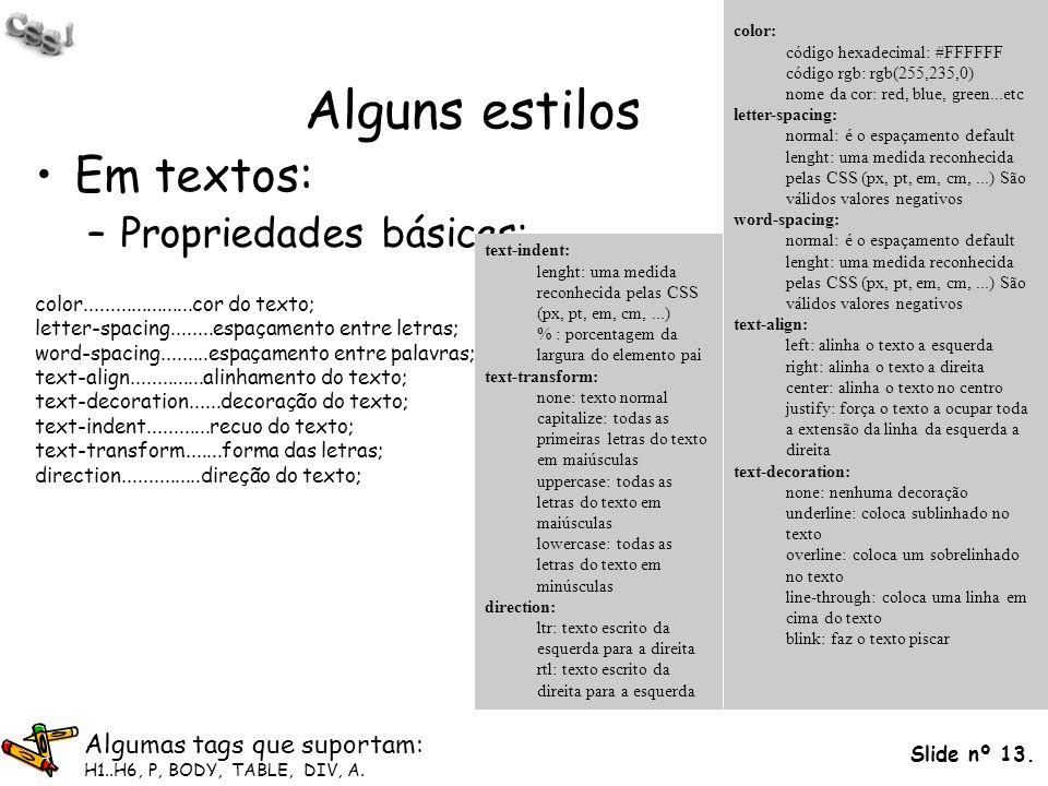 Slide nº 13. Alguns estilos Em textos: –Propriedades básicas: color.....................cor do texto; letter-spacing........espaçamento entre letras;