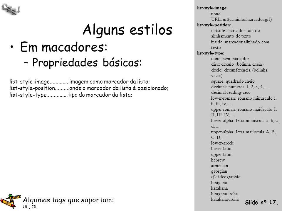 Alguns estilos Em macadores: –Propriedades básicas: list-style-image............. imagem como marcador da lista; list-style-position..........onde o m