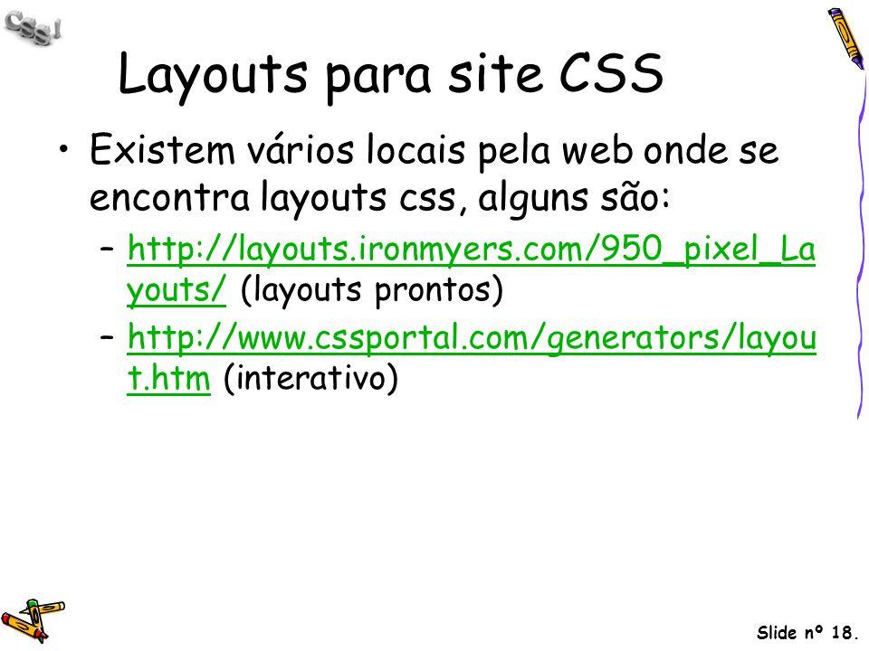 Layouts para site CSS Existem vários locais pela web onde se encontra layouts css, alguns são: –http://layouts.ironmyers.com/950_pixel_La youts/ (layo
