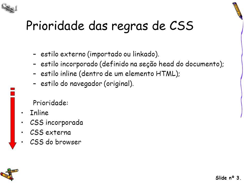Slide nº 3. Prioridade das regras de CSS –estilo externo (importado ou linkado). –estilo incorporado (definido na seção head do documento); –estilo in