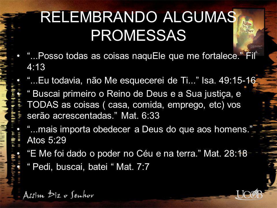 """RELEMBRANDO ALGUMAS PROMESSAS """"...Posso todas as coisas naquEle que me fortalece."""" Fil 4:13 """"...Eu todavia, não Me esquecerei de Ti..."""" Isa. 49:15-16"""