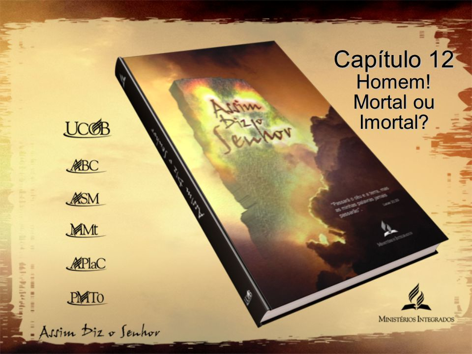 Capítulo 12 Homem! Mortal ou Imortal?
