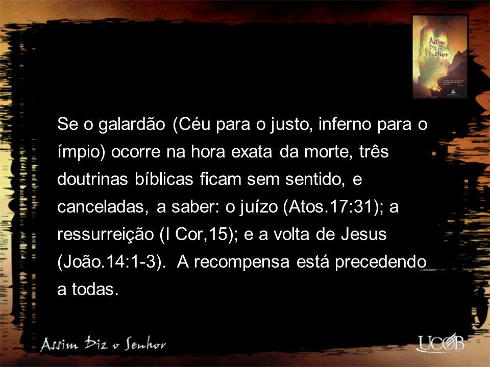 Se o galardão (Céu para o justo, inferno para o ímpio) ocorre na hora exata da morte, três doutrinas bíblicas ficam sem sentido, e canceladas, a saber