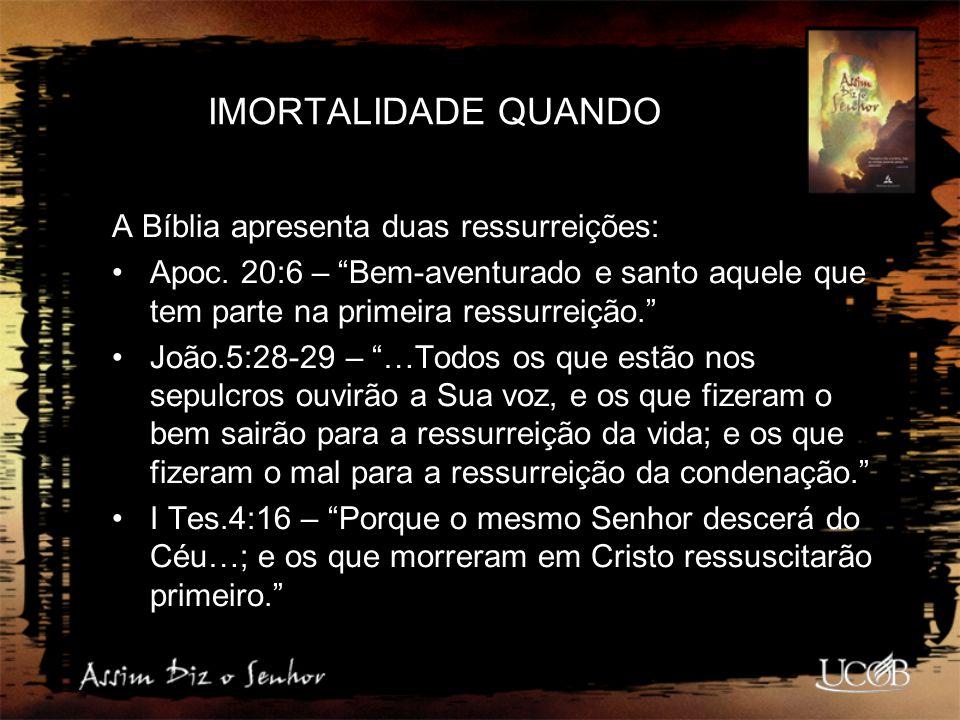 """IMORTALIDADE QUANDO A Bíblia apresenta duas ressurreições: Apoc. 20:6 – """"Bem-aventurado e santo aquele que tem parte na primeira ressurreição."""" João.5"""