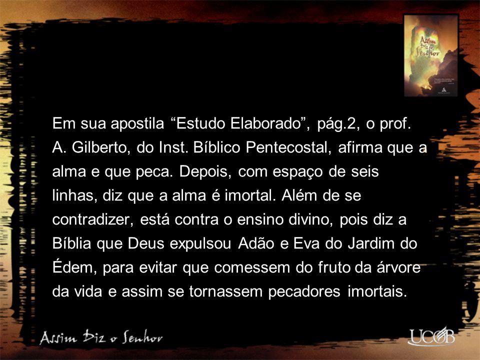 """Em sua apostila """"Estudo Elaborado"""", pág.2, o prof. A. Gilberto, do Inst. Bíblico Pentecostal, afirma que a alma e que peca. Depois, com espaço de seis"""