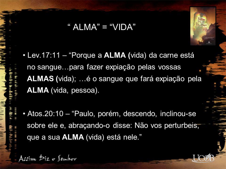 """"""" ALMA"""" = """"VIDA"""" Lev.17:11 – """"Porque a ALMA (vida) da carne está no sangue…para fazer expiação pelas vossas ALMAS (vida); …é o sangue que fará expiaçã"""