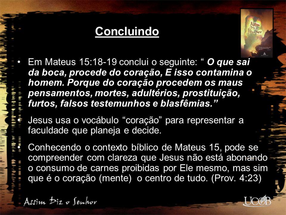 """Concluindo Em Mateus 15:18-19 conclui o seguinte: """" O que sai da boca, procede do coração, E isso contamina o homem. Porque do coração procedem os mau"""