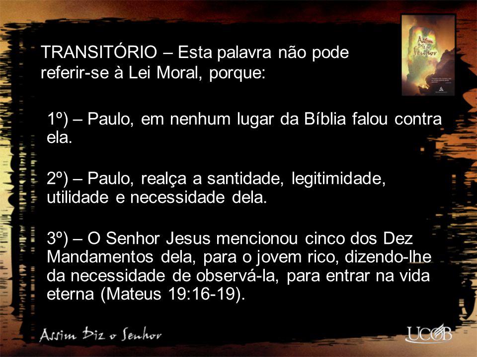 1º) – Paulo, em nenhum lugar da Bíblia falou contra ela. 2º) – Paulo, realça a santidade, legitimidade, utilidade e necessidade dela. 3º) – O Senhor J