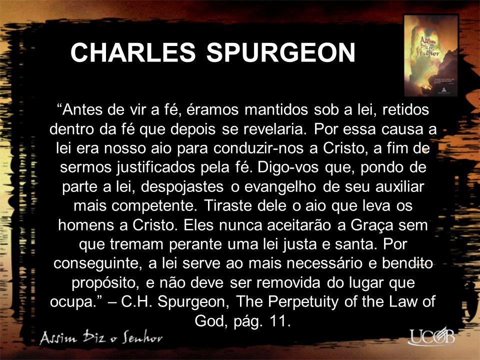 """CHARLES SPURGEON """"Antes de vir a fé, éramos mantidos sob a lei, retidos dentro da fé que depois se revelaria. Por essa causa a lei era nosso aio para"""