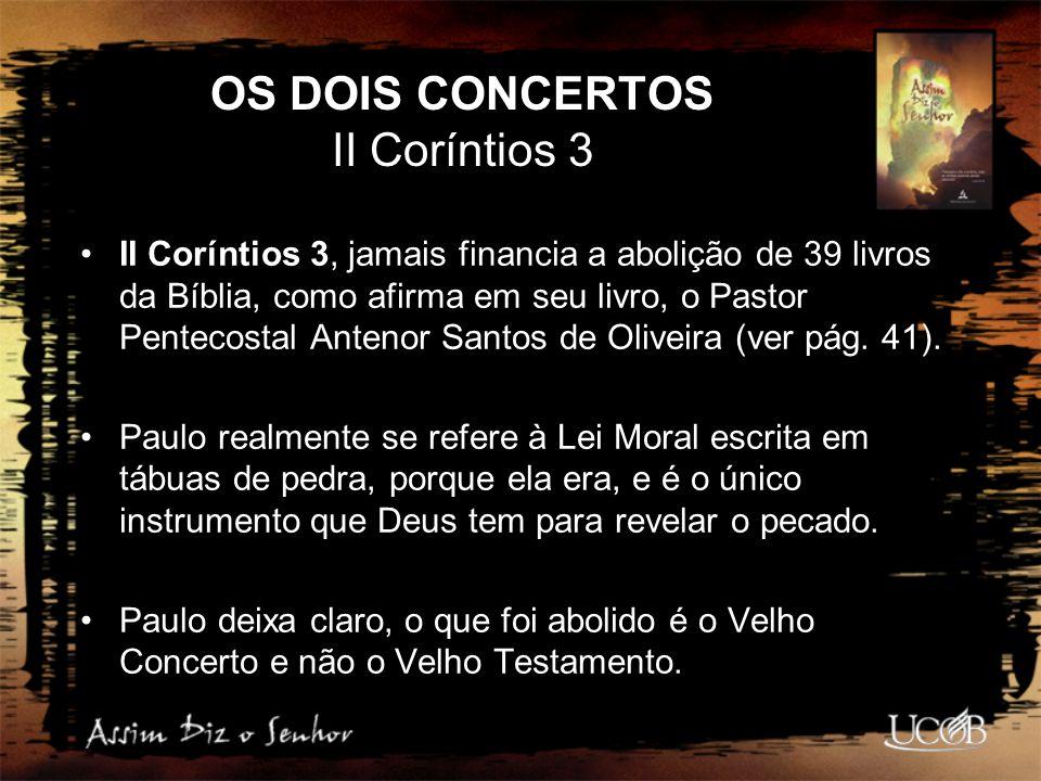 OS DOIS CONCERTOS II Coríntios 3 II Coríntios 3, jamais financia a abolição de 39 livros da Bíblia, como afirma em seu livro, o Pastor Pentecostal Ant