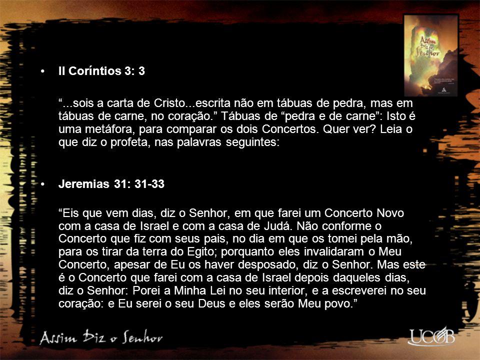 """II Coríntios 3: 3 """"...sois a carta de Cristo...escrita não em tábuas de pedra, mas em tábuas de carne, no coração."""" Tábuas de """"pedra e de carne"""": Isto"""