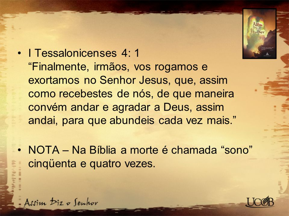 """I Tessalonicenses 4: 1 """"Finalmente, irmãos, vos rogamos e exortamos no Senhor Jesus, que, assim como recebestes de nós, de que maneira convém andar e"""