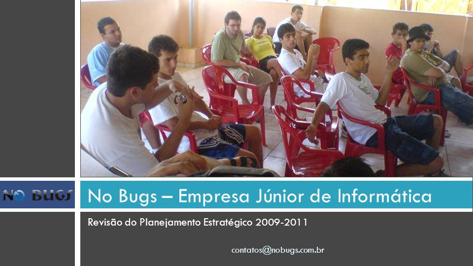 Revisão do Planejamento Estratégico 2009-2011 No Bugs – Empresa Júnior de Informática contatos@nobugs.com.br