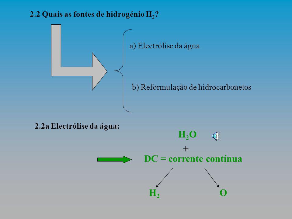 2 Quais as fontes de combustíveis utilizados no seu funcionamento? Sendo necessário fornecer hidrogénio (H2) e oxigénio (O2) à pilha de combustível, p