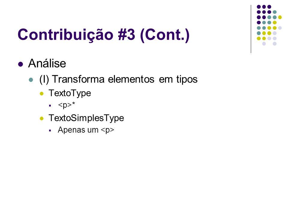 Contribuição #3 (Cont.) Análise (I) Transforma elementos em tipos TextoType  * TextoSimplesType  Apenas um
