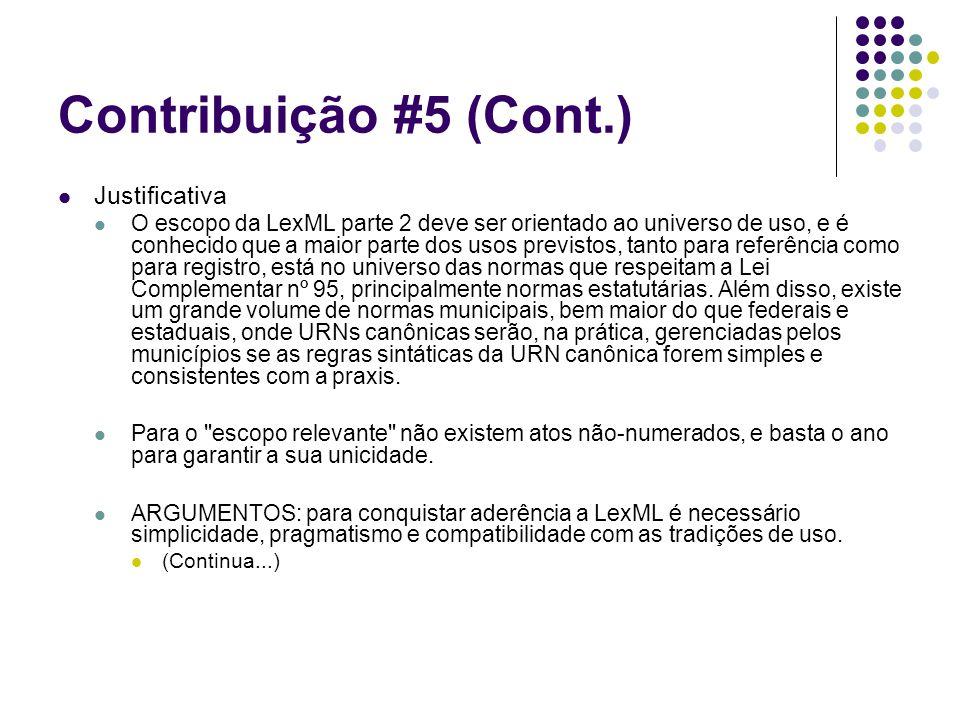 Contribuição #5 (Cont.) Justificativa O escopo da LexML parte 2 deve ser orientado ao universo de uso, e é conhecido que a maior parte dos usos previs