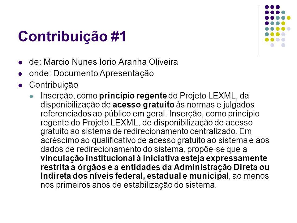 Contribuição #1 de: Marcio Nunes Iorio Aranha Oliveira onde: Documento Apresentação Contribuição Inserção, como princípio regente do Projeto LEXML, da